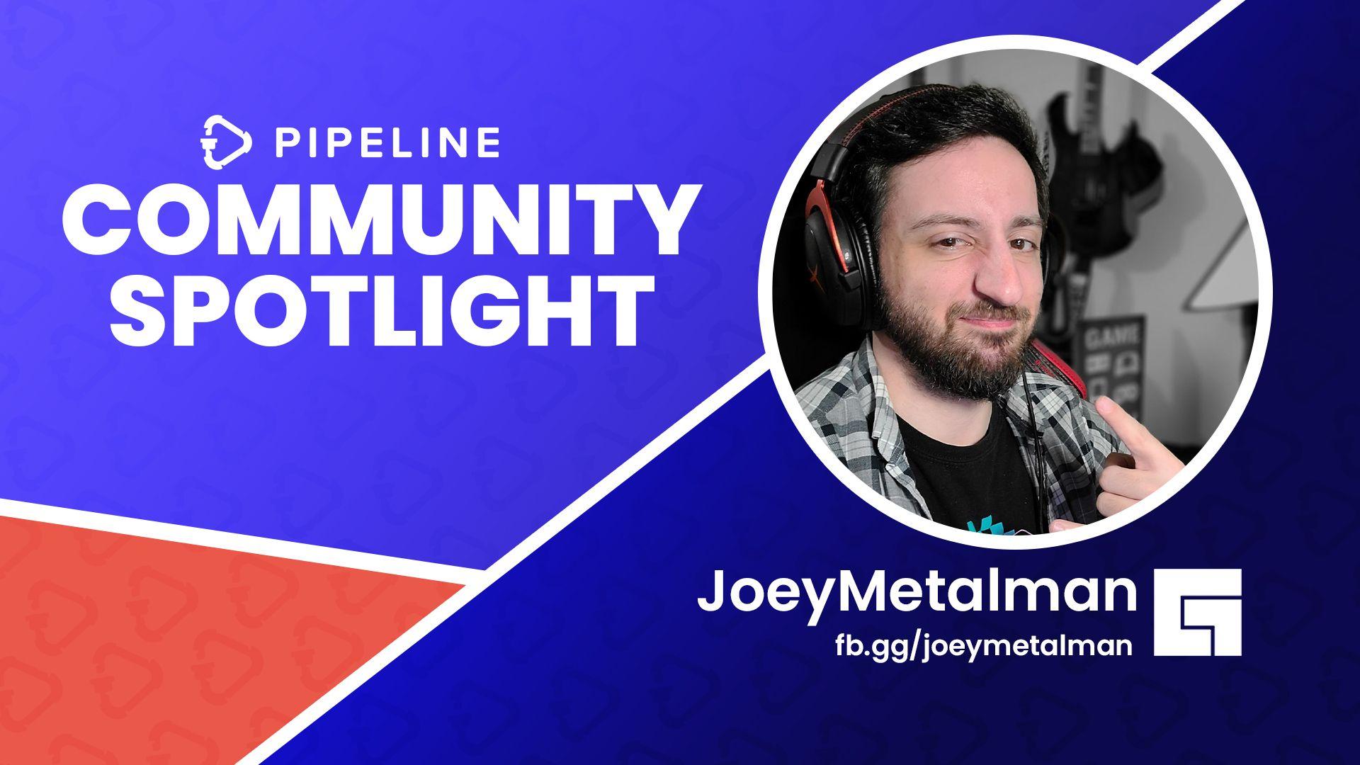 Community Spotlight: JoeyMetalMan