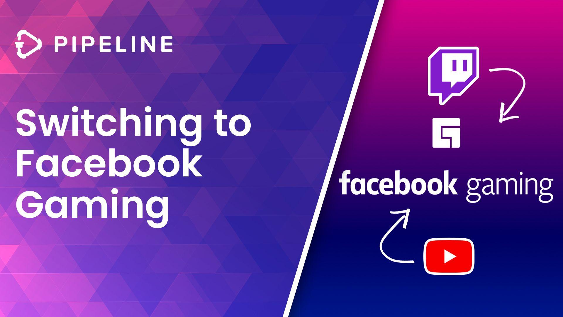 Switching To Facebook Gaming